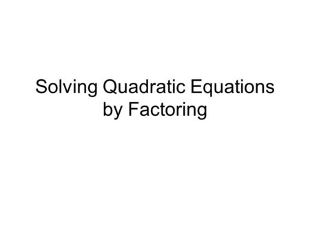 Solving Quadratic Equations by Factoring. Solution by factoring Example 1 Find the roots of each quadratic by factoring. factoring a) x² − 3x + 2 b) x².
