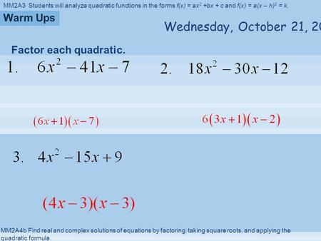 MM2A3 Students will analyze quadratic functions in the forms f(x) = ax 2 +bx + c and f(x) = a(x – h) 2 = k. MM2A4b Find real and complex solutions of equations.