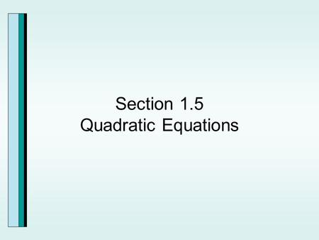 Section 1.5 Quadratic Equations. Solving Quadratic Equations by Factoring.