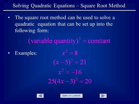 Table of Contents Solving Quadratic Equations – Square Root Method The square root method can be used to solve a quadratic equation that can be set up.