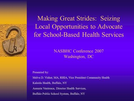 Making Great Strides: Seizing Local Opportunities to Advocate for School-Based Health Services NASBHC Conference 2007 Washington, DC Presented by: Melva.