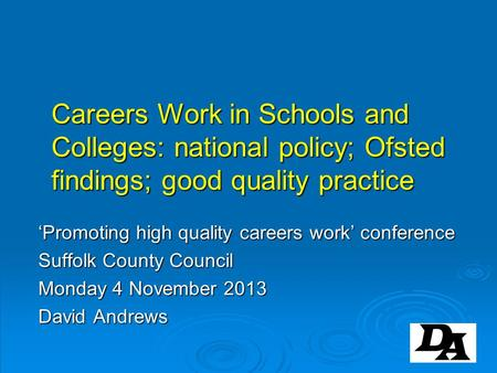 Careers Work in Schools and Colleges: national policy; Ofsted findings; good quality practice 'Promoting high quality careers work' conference Suffolk.