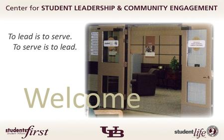 Welcome To lead is to serve. To serve is to lead..