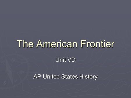 The American Frontier Unit VD AP United States History.