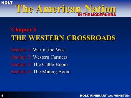 HOLT, RINEHART AND WINSTON The American Nation HOLT IN THE MODERN ERA 1 Chapter 5 THE WESTERN CROSSROADS Section 1: War in the West Section 2: Western.