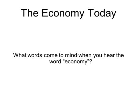 "The Economy Today What words come to mind when you hear the word ""economy""?"