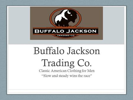 "Buffalo Jackson Trading Co. Classic American Clothing for Men ""Slow and steady wins the race"""