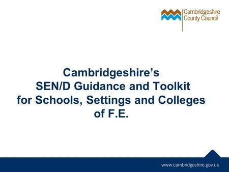 Cambridgeshire's SEN/D Guidance and Toolkit for Schools, Settings and Colleges of F.E.