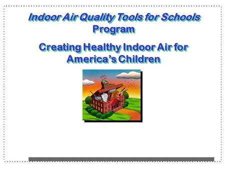 Indoor Air Quality Tools for Schools Program Creating Healthy Indoor Air for America's Children Indoor Air Quality Tools for Schools Program Creating Healthy.