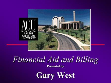 Financial Aid and Billing Presented by Gary West.