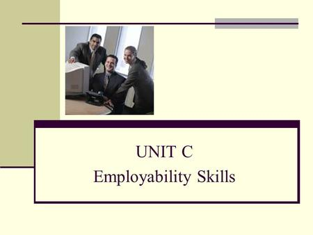 UNIT C Employability Skills. Terminology 1.Acceptance of Criticism 2. Application form 3. Competence 4. Dependability 5. Diet 6. Discretion 7. Empathy.