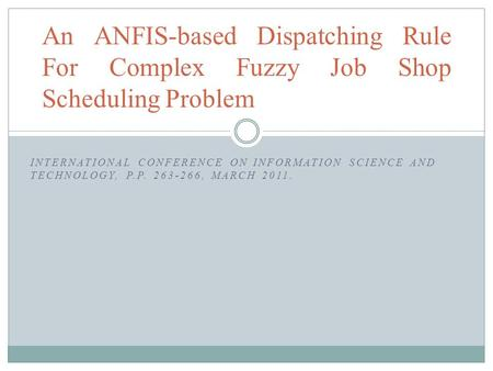 INTERNATIONAL CONFERENCE ON INFORMATION SCIENCE AND TECHNOLOGY, P.P. 263-266, MARCH 2011. An ANFIS-based Dispatching Rule For Complex Fuzzy Job Shop Scheduling.