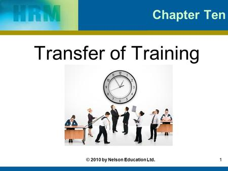 1© 2010 by Nelson Education Ltd. Chapter Ten Transfer of Training.