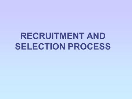 RECRUITMENT AND SELECTION PROCESS. WHY RECRUIT? The growth of the business – new jobs, more existing jobs Changing job roles within the business – decline.