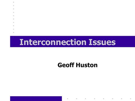 Interconnection Issues Geoff Huston. Internet Service Providers Many providers in every market Many provider profiles - from small business to global.