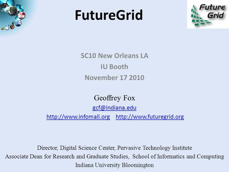FutureGrid SC10 New Orleans LA IU Booth November 17 2010 Geoffrey Fox