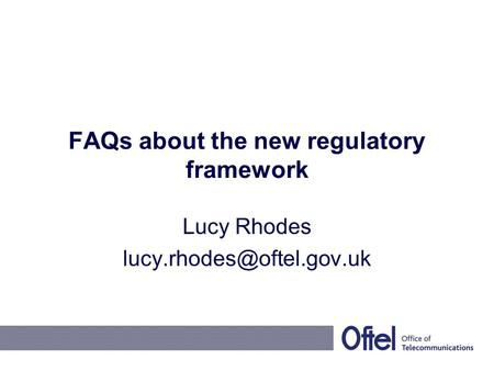 FAQs about the new regulatory framework Lucy Rhodes
