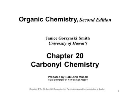 1 Organic Chemistry, Second Edition Janice Gorzynski Smith University of Hawai'i Copyright © The McGraw-Hill Companies, Inc. Permission required for reproduction.