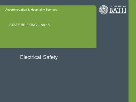 Accommodation & Hospitality Services STAFF BRIEFING – No 16 Electrical Safety.
