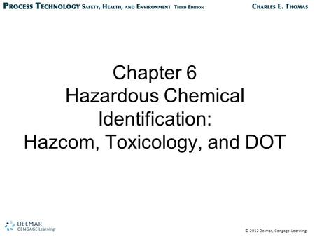 © 2012 Delmar, Cengage Learning Chapter 6 Hazardous Chemical Identification: Hazcom, Toxicology, and DOT.