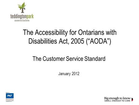 "The Accessibility for Ontarians with Disabilities Act, 2005 (""AODA"") The Customer Service Standard January 2012."