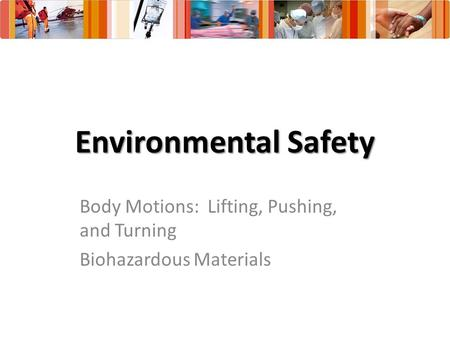 Environmental Safety Body Motions: Lifting, Pushing, and Turning Biohazardous Materials.