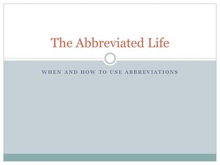 WHEN AND HOW TO USE ABBREVIATIONS The Abbreviated Life.