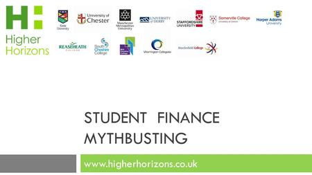 STUDENT FINANCE MYTHBUSTING www.higherhorizons.co.uk.