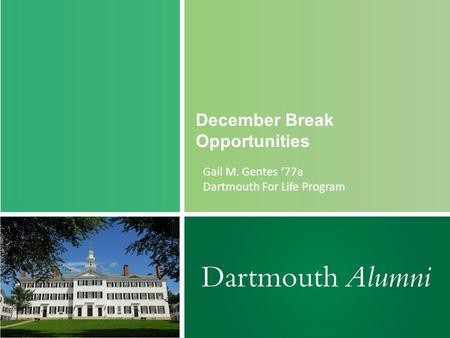 December Break Opportunities Gail M. Gentes '77a Dartmouth For Life Program.