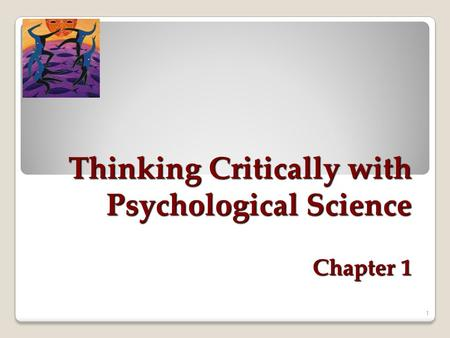 Thinking Critically with Psychological Science Chapter 1 1.