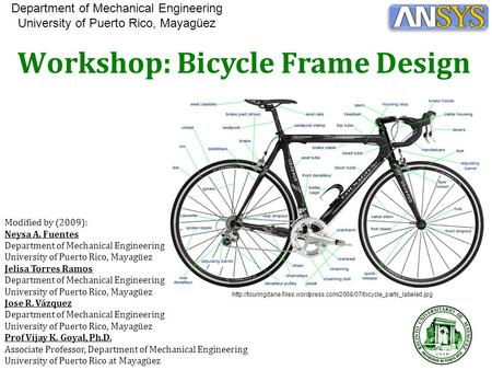 Workshop: Bicycle Frame Design Modified by (2009): Neysa A. Fuentes Department of Mechanical Engineering University of Puerto Rico, Mayagüez Jelisa Torres.