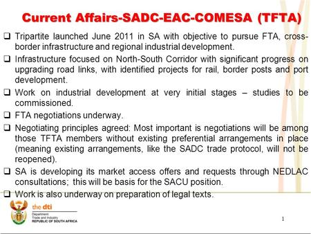 Current Affairs-SADC-EAC-COMESA (TFTA)  Tripartite launched June 2011 in SA with objective to pursue FTA, cross- border infrastructure and regional industrial.