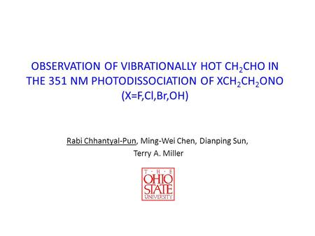 OBSERVATION OF VIBRATIONALLY HOT CH 2 CHO IN THE 351 NM PHOTODISSOCIATION OF XCH 2 CH 2 ONO (X=F,Cl,Br,OH) Rabi Chhantyal-Pun, Ming-Wei Chen, Dianping.
