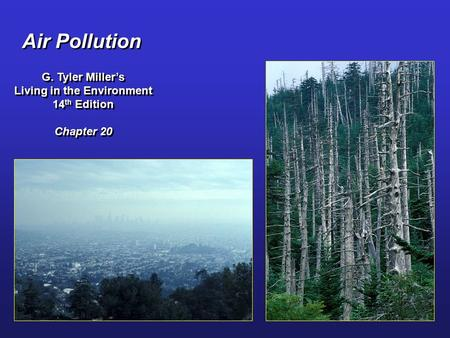 Air Pollution G. Tyler Miller's Living in the Environment 14 th Edition Chapter 20 G. Tyler Miller's Living in the Environment 14 th Edition Chapter 20.