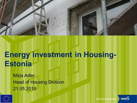 Energy investment in Housing- Estonia Mirja Adler Head of Housing Division 21.05.2010.