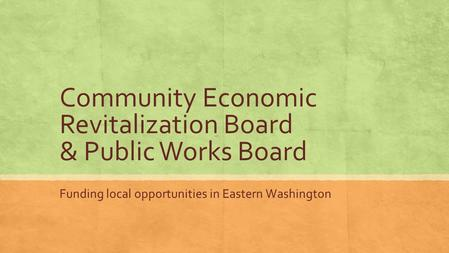 Community Economic Revitalization Board & Public Works Board Funding local opportunities in Eastern Washington.