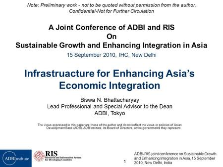 ADBI-RIS joint conference on Sustainable Growth and Enhancing Integration in Asia, 15 September 2010, New Delhi, India 1 Note: Preliminary work - not to.