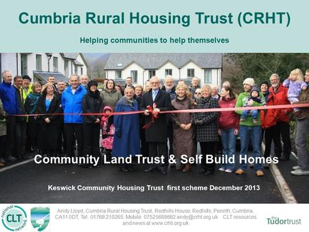 Cumbria Rural Housing Trust (CRHT) Helping communities to help themselves Andy Lloyd, Cumbria Rural Housing Trust, Redhills House, Redhills, Penrith, Cumbria,