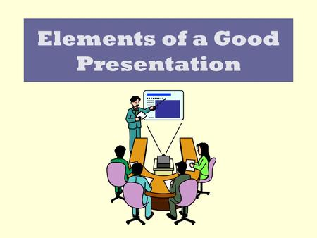 Elements of a Good Presentation Screen Design Consistency Common backgrounds Common graphics (icons etc)