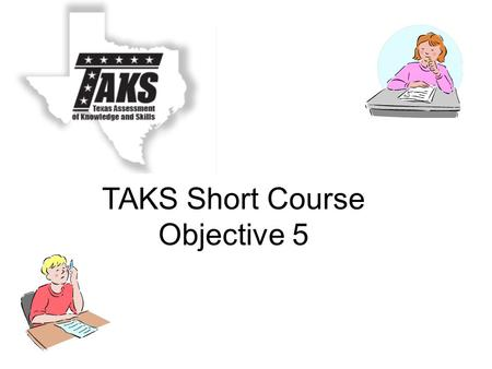 TAKS Short Course Objective 5. 6.9(A) The student is expected to construct sample spaces using lists, and tree diagrams.