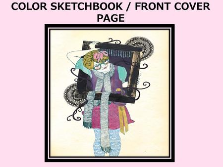 COLOR SKETCHBOOK / FRONT COVER PAGE. COLOR PALETTE or COLOR PALETTE.