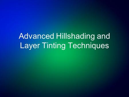 Advanced Hillshading and Layer Tinting Techniques.