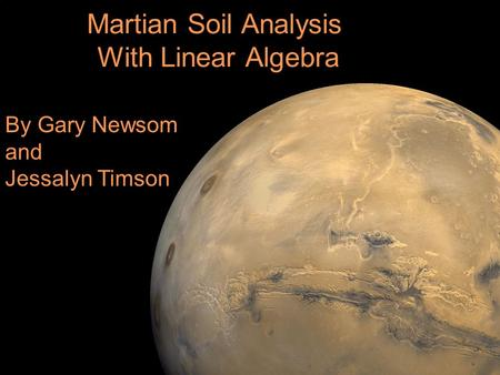 Martian Soil Analysis With Linear Algebra By Gary Newsom and Jessalyn Timson.
