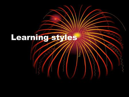 Learning styles. Write this in your journal Explain the classroom environment where you are most successful My favorite class is… Describe your closet/