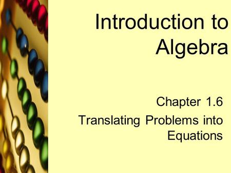 Introduction to Algebra Chapter 1.6 Translating Problems into Equations.