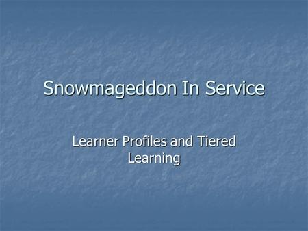Snowmageddon In Service Learner Profiles and Tiered Learning.