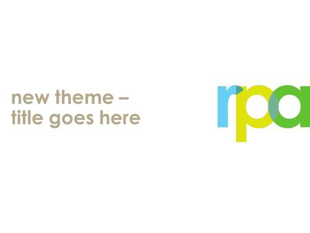 New theme – title goes here. color palette BlueGreenYellowTaupe Med TaupeBrown HEADERS/BACKG ROUNDS BODY COPY/SUBHEADE RS.