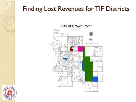 Finding Lost Revenues for TIF Districts. Goal of the Project Determine Current Monies Being Received Research Properties with Correct TIF Indications.