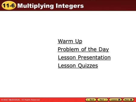 11-6 Multiplying Integers Warm Up Warm Up Lesson Presentation Lesson Presentation Problem of the Day Problem of the Day Lesson Quizzes Lesson Quizzes.