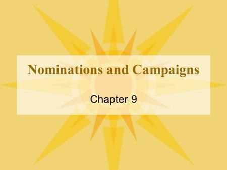 Nominations and Campaigns Chapter 9. The Nomination Game Nomination:  The official endorsement of a candidate for office by a political party.